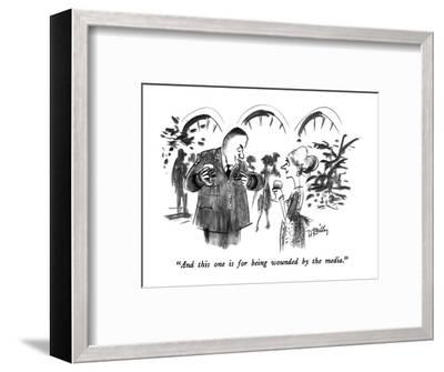 """And this one is for being wounded by the media."" - New Yorker Cartoon-Donald Reilly-Framed Premium Giclee Print"