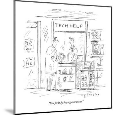"""""""You fix it by buying a new one."""" - New Yorker Cartoon-Barbara Smaller-Mounted Premium Giclee Print"""