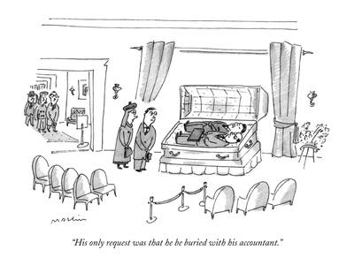 """""""His only request was that he be buried with his accountant."""" - New Yorker Cartoon-Michael Maslin-Framed Premium Giclee Print"""