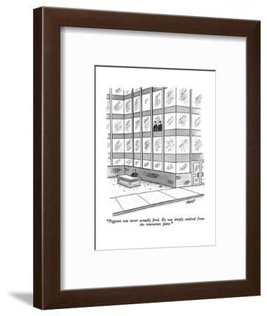 """""""Peggston was never actually fired.  He was simply omitted from the renova?"""" - New Yorker Cartoon-Tom Cheney-Framed Premium Giclee Print"""