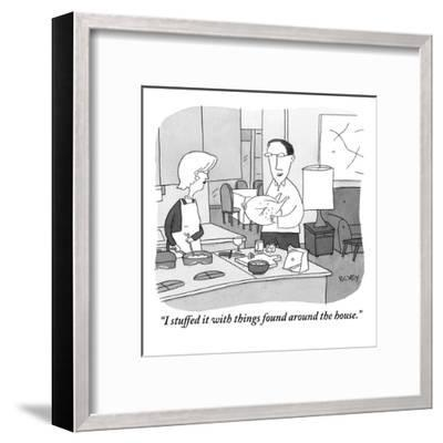 """""""I stuffed it with things found around the house."""" - New Yorker Cartoon-Peter C. Vey-Framed Premium Giclee Print"""