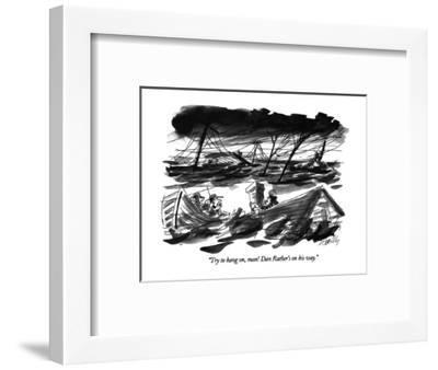 """""""Try to hang on, man! Dan Rather's on his way."""" - New Yorker Cartoon-Donald Reilly-Framed Premium Giclee Print"""