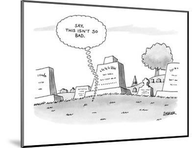 'Say, this isn't so bad.' - New Yorker Cartoon-Jack Ziegler-Mounted Premium Giclee Print