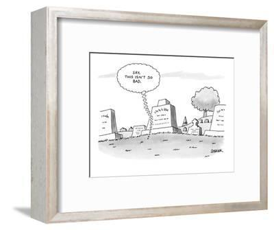 'Say, this isn't so bad.' - New Yorker Cartoon-Jack Ziegler-Framed Premium Giclee Print