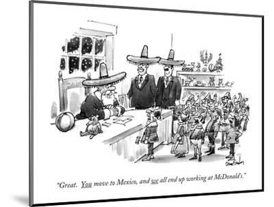 """""""Great. You move to Mexico, and we all end up working at McDonald's."""" - New Yorker Cartoon-Dana Fradon-Mounted Premium Giclee Print"""