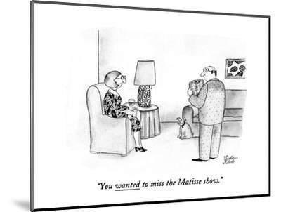 """You wanted to miss the Matisse show."" - New Yorker Cartoon-Victoria Roberts-Mounted Premium Giclee Print"