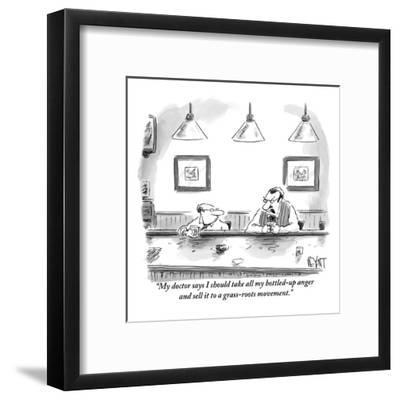 """""""My doctor says I should take all my bottled-up anger and sell it to a gra?"""" - New Yorker Cartoon-Christopher Weyant-Framed Premium Giclee Print"""