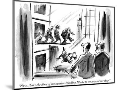 """""""Now, that's the kind of innovative thinking I'd like to see around our shop."""" - New Yorker Cartoon-Lee Lorenz-Mounted Premium Giclee Print"""