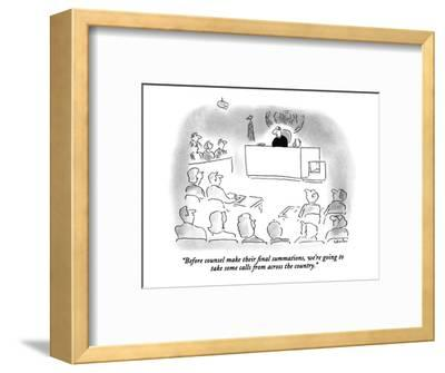 """Before counsel make their final summations, we're going to take some call?"" - New Yorker Cartoon-Arnie Levin-Framed Premium Giclee Print"
