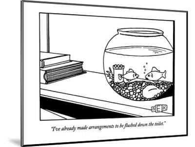 """""""I've already made arrangements to be flushed down the toilet."""" - New Yorker Cartoon-Bruce Eric Kaplan-Mounted Premium Giclee Print"""