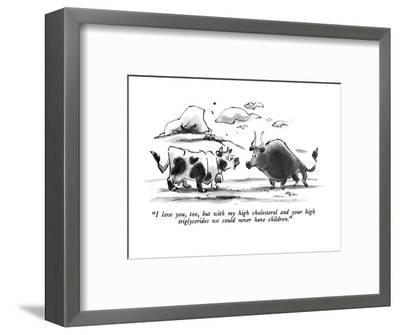 """""""I love you, too, but with my high cholesterol and your high triglycerides?"""" - New Yorker Cartoon-Lee Lorenz-Framed Premium Giclee Print"""
