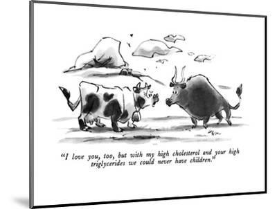 """""""I love you, too, but with my high cholesterol and your high triglycerides?"""" - New Yorker Cartoon-Lee Lorenz-Mounted Premium Giclee Print"""