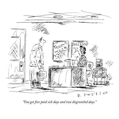 """""""You get five paid sick days and two disgruntled days."""" - New Yorker Cartoon-Barbara Smaller-Framed Premium Giclee Print"""