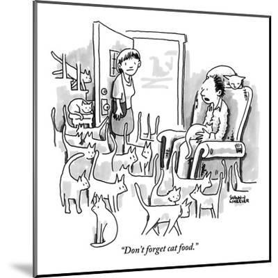 """""""Don't forget cat food."""" - New Yorker Cartoon-Shannon Wheeler-Mounted Premium Giclee Print"""