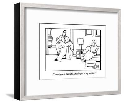 """""""I want you to have this.  It belonged to my mother."""" - New Yorker Cartoon-Bruce Eric Kaplan-Framed Premium Giclee Print"""