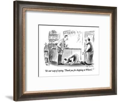 """""""It's our way of saying, 'Thank you for shopping at Wilson's.' """" - New Yorker Cartoon-Mike Twohy-Framed Premium Giclee Print"""