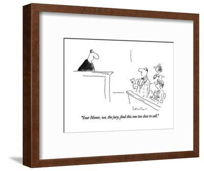 """""""Your Honor, we, the jury, find this one too close to call."""" - New Yorker Cartoon-Arnie Levin-Framed Premium Giclee Print"""