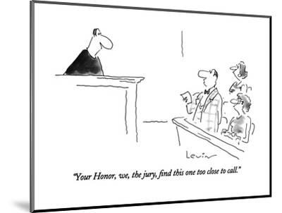 """""""Your Honor, we, the jury, find this one too close to call."""" - New Yorker Cartoon-Arnie Levin-Mounted Premium Giclee Print"""