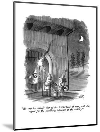 """""""He says his ballads sing of the brotherhood of man, with due regard for t?"""" - New Yorker Cartoon-Donald Reilly-Mounted Premium Giclee Print"""