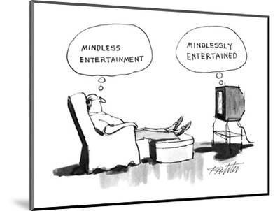 "A man sits in an armchair, watching TV, thinking, ""Mindless entertainment,? - New Yorker Cartoon-Mischa Richter-Mounted Premium Giclee Print"