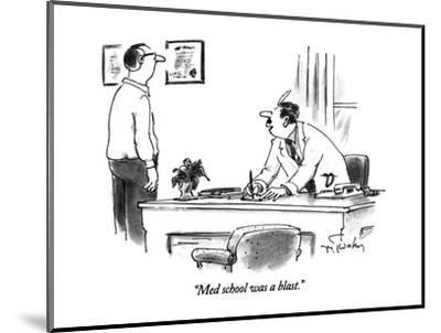 """""""Med school was a blast."""" - New Yorker Cartoon-Mike Twohy-Mounted Premium Giclee Print"""