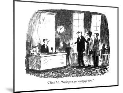 """This is Mr. Harrington, our mortgage nerd."" - New Yorker Cartoon-Robert Weber-Mounted Premium Giclee Print"