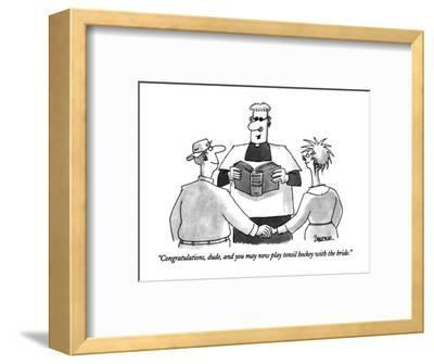 """Congratulations, dude, and you may now play tonsil hockey with the bride."" - New Yorker Cartoon-Jack Ziegler-Framed Premium Giclee Print"