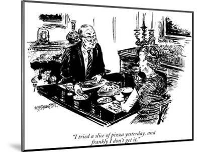 """""""I tried a slice of pizza yesterday, and frankly I don't get it."""" - New Yorker Cartoon-William Hamilton-Mounted Premium Giclee Print"""