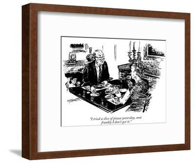 """""""I tried a slice of pizza yesterday, and frankly I don't get it."""" - New Yorker Cartoon-William Hamilton-Framed Premium Giclee Print"""