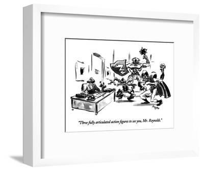 """""""Three fully articulated action figures to see you, Mr. Reynolds."""" - New Yorker Cartoon-Lee Lorenz-Framed Premium Giclee Print"""