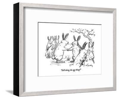 """""""Still doing the egg thing?"""" - New Yorker Cartoon-Mike Twohy-Framed Premium Giclee Print"""