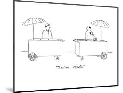 """Trust me?sex sells."" - New Yorker Cartoon-Alex Gregory-Mounted Premium Giclee Print"