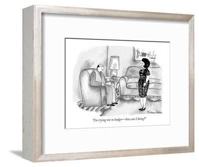 """I'm trying not to badger?how am I doing?"" - New Yorker Cartoon-Victoria Roberts-Framed Premium Giclee Print"