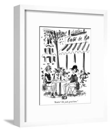 """Rodin?  Oh, yeah, great buns."" - New Yorker Cartoon-Donald Reilly-Framed Premium Giclee Print"