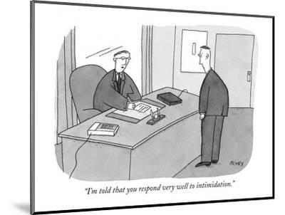"""I'm told that you respond very well to intimidation."" - New Yorker Cartoon-Peter C. Vey-Mounted Premium Giclee Print"