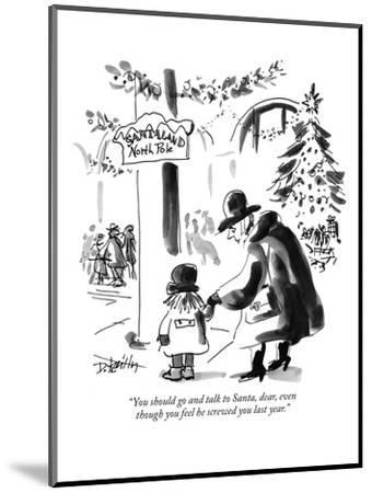"""""""You should go and talk to Santa, dear, even though you feel he screwed yo?"""" - New Yorker Cartoon-Donald Reilly-Mounted Premium Giclee Print"""