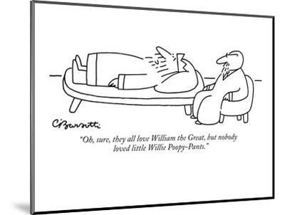 """Oh, sure, they all love William the Great, but nobody loved little Willie?"" - New Yorker Cartoon-Charles Barsotti-Mounted Premium Giclee Print"