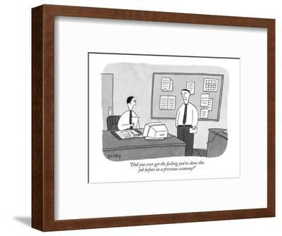 """Did you ever get the feeling you've done this job before in a previous ec?"" - New Yorker Cartoon-Peter C. Vey-Framed Premium Giclee Print"