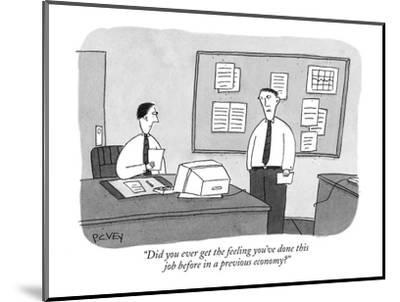 """Did you ever get the feeling you've done this job before in a previous ec?"" - New Yorker Cartoon-Peter C. Vey-Mounted Premium Giclee Print"