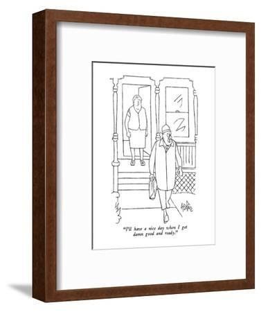 """I'll have a nice day when I get damn good and ready."" - New Yorker Cartoon-George Price-Framed Premium Giclee Print"