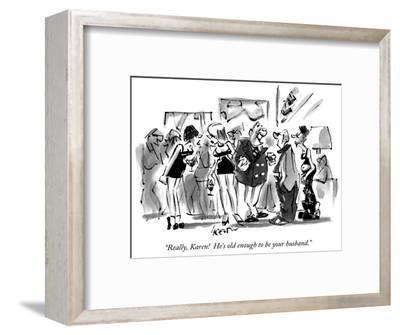 """""""Really, Karen!  He's old enough to be your husband."""" - New Yorker Cartoon-Lee Lorenz-Framed Premium Giclee Print"""