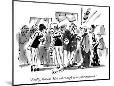 """""""Really, Karen!  He's old enough to be your husband."""" - New Yorker Cartoon-Lee Lorenz-Mounted Premium Giclee Print"""