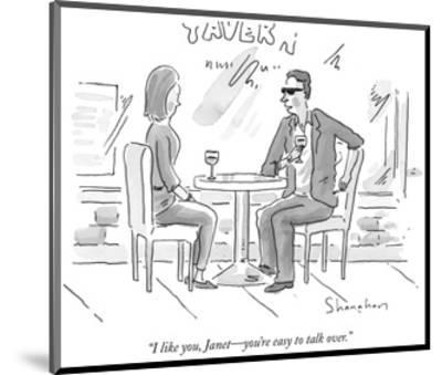 """""""I like you, Janet—you're easy to talk over."""" - New Yorker Cartoon-Danny Shanahan-Mounted Premium Giclee Print"""