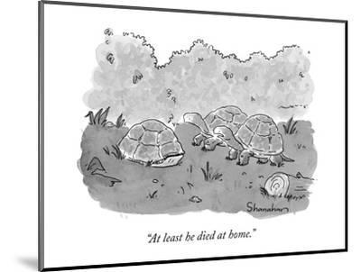 """""""At least he died at home."""" - New Yorker Cartoon-Danny Shanahan-Mounted Premium Giclee Print"""