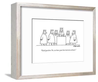 """Good question. Yes, we have your best interests at heart."" - New Yorker Cartoon-Charles Barsotti-Framed Premium Giclee Print"
