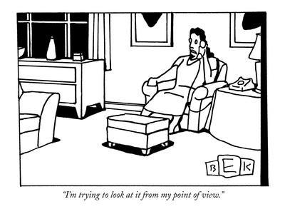 """""""I'm trying to look at it from my point of view."""" - New Yorker Cartoon-Bruce Eric Kaplan-Framed Premium Giclee Print"""