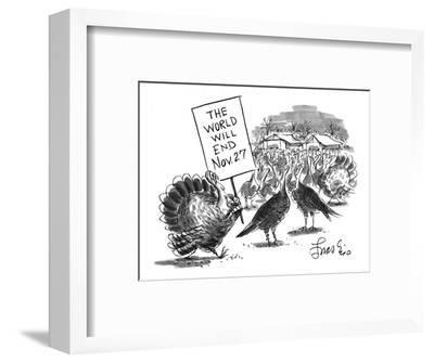"Turkey with sign: ""The World Will End Nov. 27"" - New Yorker Cartoon-Edward Frascino-Framed Premium Giclee Print"