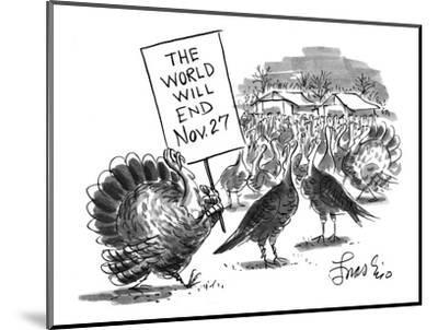 """Turkey with sign: """"The World Will End Nov. 27"""" - New Yorker Cartoon-Edward Frascino-Mounted Premium Giclee Print"""