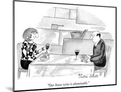 """""""Our house wine is abominable."""" - New Yorker Cartoon-Victoria Roberts-Mounted Premium Giclee Print"""