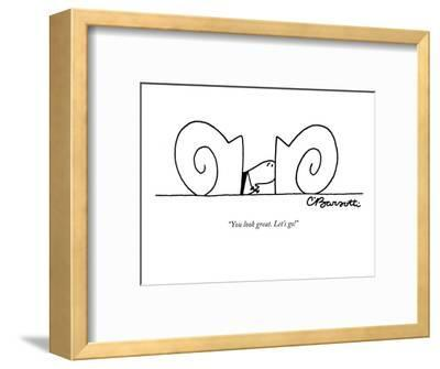 """""""You look great. Let's go!"""" - New Yorker Cartoon-Charles Barsotti-Framed Premium Giclee Print"""